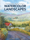 Painting Beautiful Watercolor Landscapes: Transform Ordinary Places Into Extraordinary Scenes Cover Image