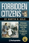 Forbidden Citizens: Chinese Exclusion and the U.S. Congress: A Legislative History Cover Image
