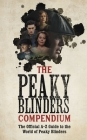 The Peaky Blinders Compendium: The Official A-Z Guide to the World of Peaky Blinders Cover Image