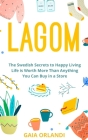 Lagom: Life is Worth More Than Anything You Can Buy in a Store, The Swedish Secrets to Happy Living Cover Image