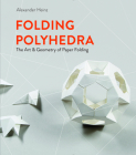 Folding Polyhedra: The Art & Geometry of Paper Folding Cover Image