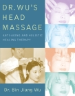 Dr Wus Head Massage: Anti-Aging and Holistic Healing Therapy Cover Image