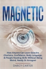 Magnetic: How Anyone Can Learn Genuine Charisma, Confidence, Body Language, & People Reading Skills Without Being Weird, Needy O Cover Image