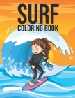 Surf Coloring Book: Stress Relieving Patterns Surfing Activities Coloring Book for Adults Relaxation - Funny Gifts for Water Sports Lover Cover Image