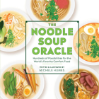 The Noodle Soup Oracle: Hundreds of Possibilities for the World's Favorite Comfort Food Cover Image
