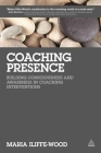 Coaching Presence: Building Consciousness and Awareness in Coaching Interventions Cover Image