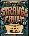 Strange Fruit, Volume II: More Uncelebrated Narratives from Black History Cover Image