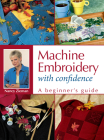 Machine Embroidery with Confidence: A Beginner's Guide Cover Image