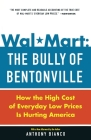 Wal-Mart: The Bully of Bentonville: How the High Cost of Everyday Low Prices is Hurting America Cover Image