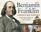 Benjamin Franklin, American Genius: His Life and Ideas with 21 Activities (For Kids series) Cover Image