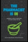 The Pharmacist Is IN; Answers to Health Questions You Didn't Know You Had Cover Image