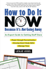 How to Do It Now Because It's Not Going Away: An Expert Guide to Getting Stuff Done Cover Image