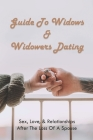 Guide To Widows & Widowers Dating: Sex, Love, & Relationships After The Loss Of A Spouse: Realistic Dating Advice Cover Image