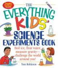 The Everything Kids' Science Experiments Book: Boil Ice, Float Water, Measure Gravity-Challenge the World Around You! (Everything® Kids) Cover Image