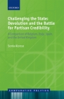 Challenging the State: Devolution and the Battle for Partisan Credibility: A Comparison of Belgium, Italy, Spain, and the United Kingdom (Comparative Politics) Cover Image