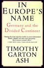 In Europe's Name: Germany and the Divided Continent Cover Image