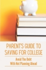 Parent's Guide To Saving For College: Avoid The Debt With Not Planning Ahead: Career Training For Your Children Cover Image