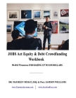 Jobs Act Equity & Debt Crowdfunding Workbook: 90-Day Workbook For Raising Up to $1M Dollars Cover Image
