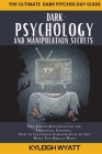 Dark Psychology and Manipulation Secrets: The Art of Manipulation and Emotional Control. How to Influence Someone Else to Get What You Really Want Cover Image
