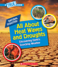 All About Heat Waves and Droughts (A True Book: Natural Disasters) (Library Edition) (A True Book (Relaunch)) Cover Image