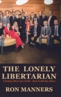 The Lonely Libertarian: Turning Ideas into Gold - then Gold into Ideas Cover Image