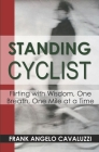 Standing Cyclist: Flirting with Wisdom, One Breath, One Mile at a Time Cover Image