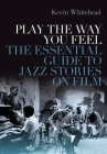 Play the Way You Feel: The Essential Guide to Jazz Stories on Film Cover Image