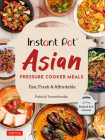 Instant Pot Asian Pressure Cooker Meals: Fast, Fresh & Affordable (Official Instant Pot Cookbook) Cover Image