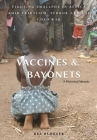 Vaccines and Bayonets: Fighting Smallpox in Africa amid Tribalism, Terror and the Cold War Cover Image