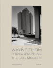 Wayne Thom: Photographing the Late Modern Cover Image