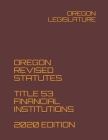 Oregon Revised Statutes Title 53 Financial Institutions 2020 Edition Cover Image