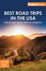 Fodor's Best Road Trips in the USA: 50 Epic Trips Across All 50 States (Full-Color Travel Guide) Cover Image