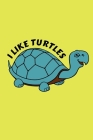 I Like Turtles: Blank Lined Journal - Office Notebook - Writing Creativity - Meeting Notes Cover Image