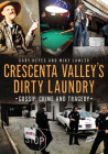 Crescenta Valley's Dirty Laundry: Gossip, Crime and Tragedy (America Through Time) Cover Image