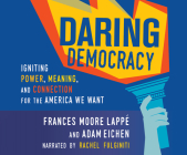 Daring Democracy: Igniting Power, Meaning, and Connection for the America We Want Cover Image