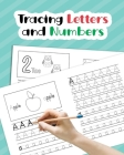 Tracing Letters and Numbers: Learn How to Write Alphabet Upper and Lower Case and Numbers 1-10 for Preschool, Kindergarten, and Kids Ages 3-5 Cover Image