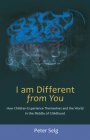 I Am Different from You: How Children Experience Themselves and the World in the Middle of Childhood Cover Image