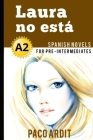Spanish Novels: Laura no está (Spanish Novels for Pre Intermediates - A2) Cover Image