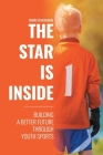 The Star Is Inside: Building a Better Future Through Youth Sports Cover Image
