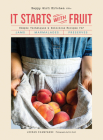 It Starts with Fruit: Simple Techniques and Delicious Recipes for Jams, Marmalades, and Preserves (73 Easy Canning and Preserving Recipes, Beginners Guide to Making Jam) Cover Image