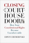 Closing the Courthouse Door: How Your Constitutional Rights Became Unenforceable Cover Image