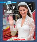 Kate Middleton: Duchess of Cambridge (A True Book: Biographies) Cover Image