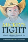 Mickey's Fight: A Family's Battle to Save Their Son from Cancer Cover Image