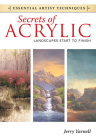 Secrets of Acrylic: Landscapes Start to Finish (Essential Artist Techniques) Cover Image