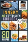 Innsky Air Fryer Oven Cookbook: 80 Easy Home-Made Recipes The complete Air Fryer Cookbook Must-Try Delicious & Quick-to-Make Air Fryer Recipes Cover Image