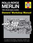 Rolls-Royce Merlin Manual - 1933-50 (all engine models): An insight into the design, construction, operation and maintenance of the legendary World War 2 aero engine (Owners' Workshop Manual) Cover Image