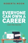 Everyone Can Own A Career: Learn the Secrets Cover Image