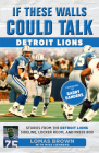 If These Walls Could Talk: Detroit Lions: Stories from the Detroit Lions Sideline, Locker Room, and Press Box Cover Image