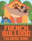French Bulldog Coloring Book: Relaxation and Stress Relief for Kids and Adults, Best for Animal and Puppy Dog Lovers Cover Image