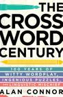 The Crossword Century: 100 Years of Witty Wordplay, Ingenious Puzzles, and Linguistic Mischief Cover Image
